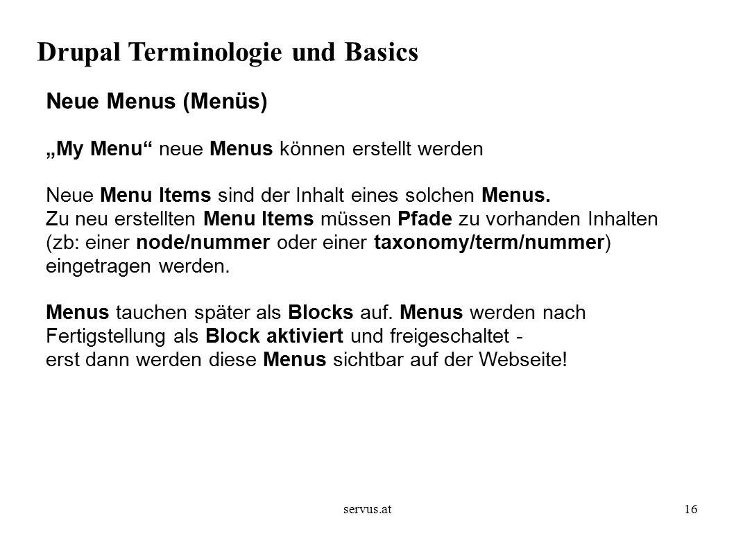 """servus.at16 Drupal Terminologie und Basics Neue Menus (Menüs) """"My Menu neue Menus können erstellt werden Neue Menu Items sind der Inhalt eines solchen Menus."""