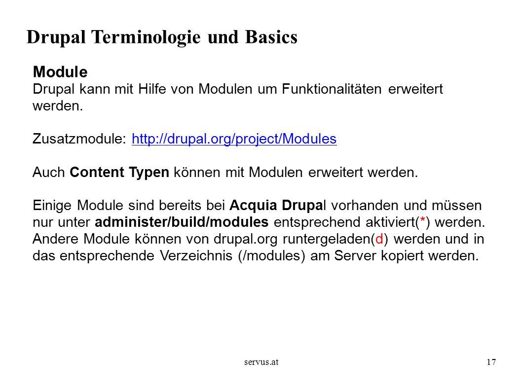 servus.at17 Drupal Terminologie und Basics Module Drupal kann mit Hilfe von Modulen um Funktionalitäten erweitert werden.