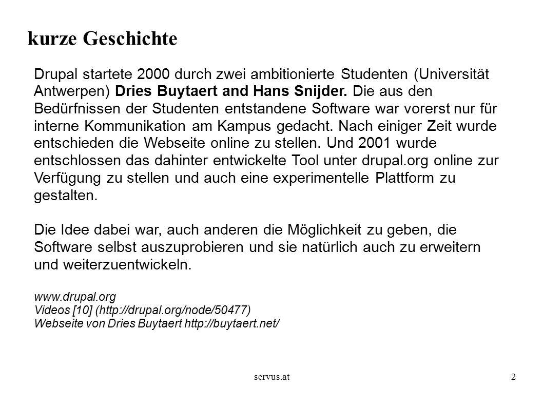 servus.at2 kurze Geschichte Drupal startete 2000 durch zwei ambitionierte Studenten (Universität Antwerpen) Dries Buytaert and Hans Snijder.