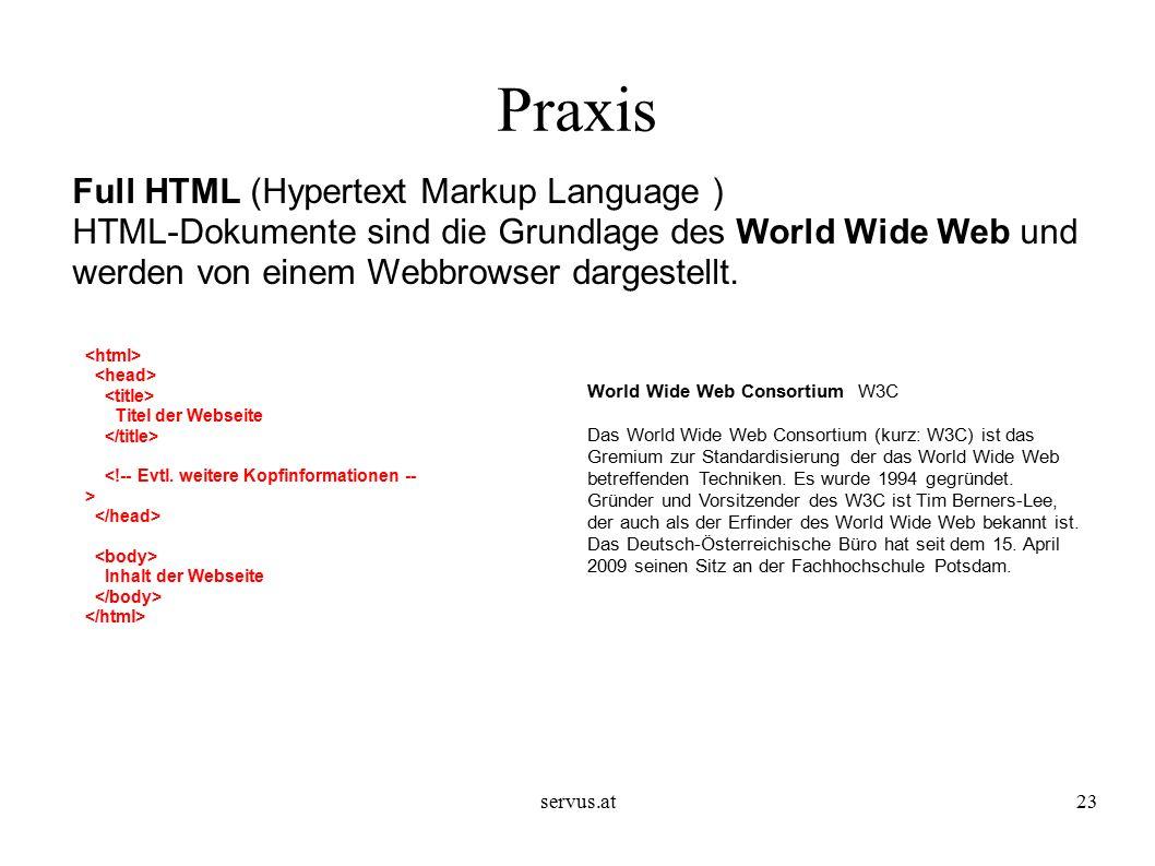 servus.at23 Praxis Full HTML (Hypertext Markup Language ) HTML-Dokumente sind die Grundlage des World Wide Web und werden von einem Webbrowser dargestellt.