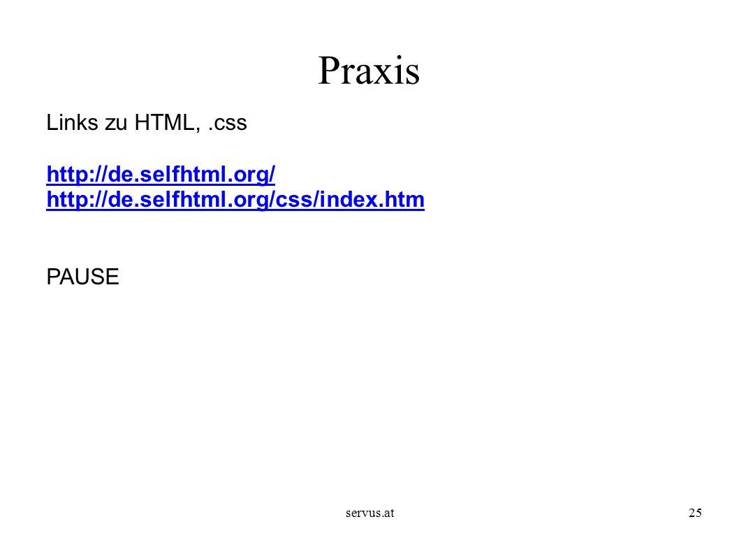 servus.at25 Praxis Links zu HTML,.css http://de.selfhtml.org/ http://de.selfhtml.org/css/index.htm PAUSE