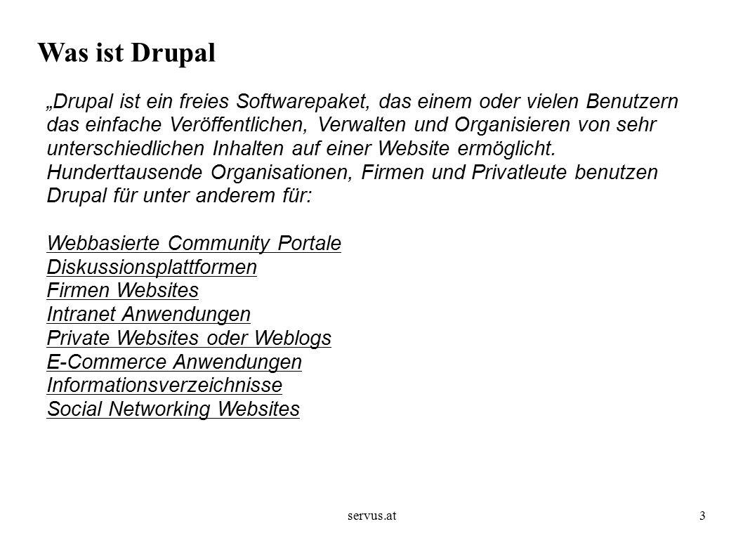 """servus.at3 Was ist Drupal """"Drupal ist ein freies Softwarepaket, das einem oder vielen Benutzern das einfache Veröffentlichen, Verwalten und Organisieren von sehr unterschiedlichen Inhalten auf einer Website ermöglicht."""