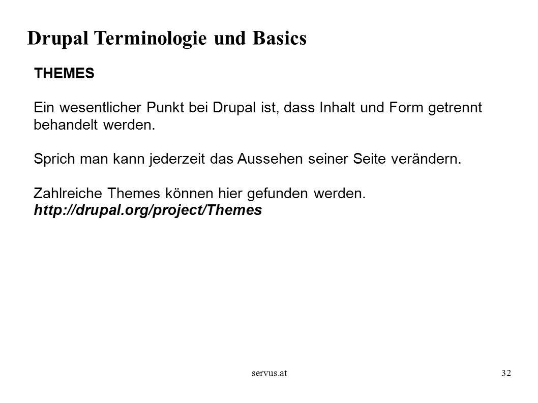 servus.at32 Drupal Terminologie und Basics THEMES Ein wesentlicher Punkt bei Drupal ist, dass Inhalt und Form getrennt behandelt werden.