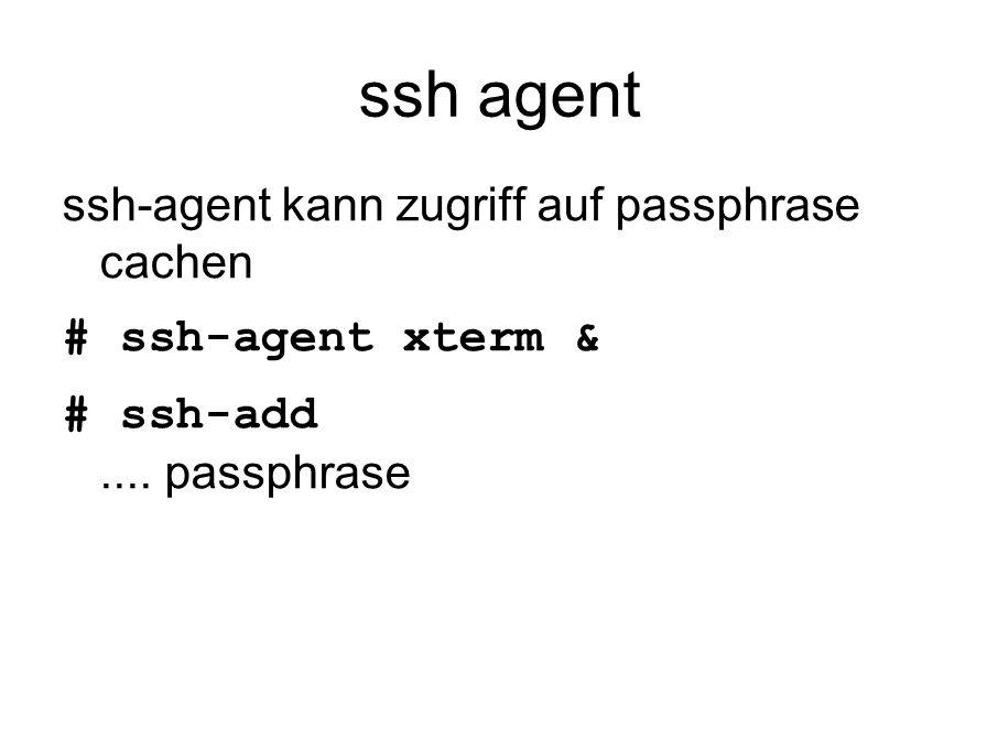 ssh agent ssh-agent kann zugriff auf passphrase cachen # ssh-agent xterm & # ssh-add.... passphrase