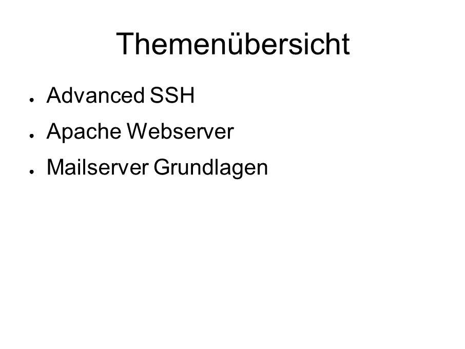 Themenübersicht ● Advanced SSH ● Apache Webserver ● Mailserver Grundlagen
