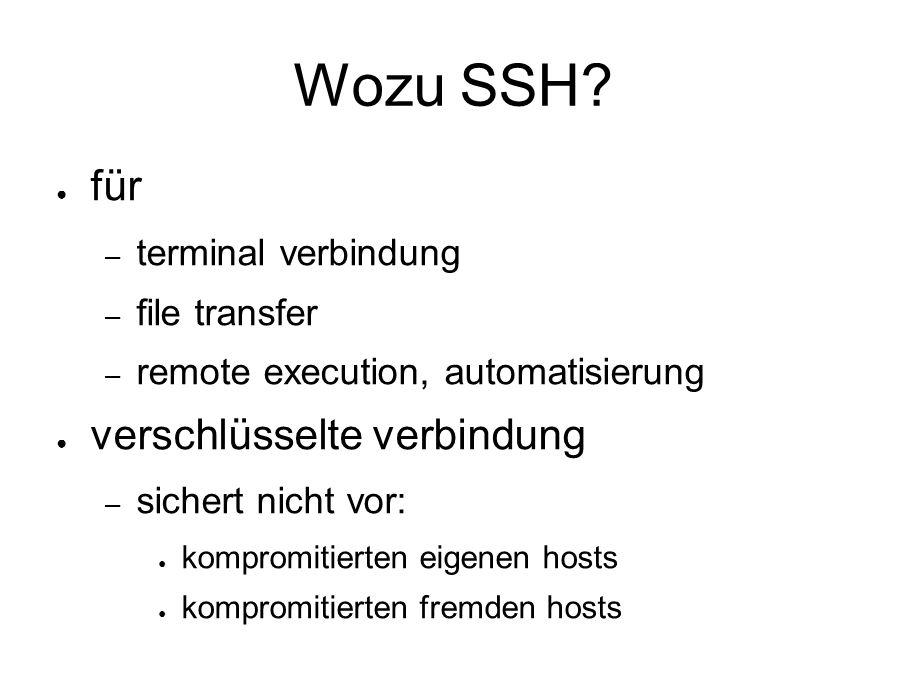 Wozu SSH? ● für – terminal verbindung – file transfer – remote execution, automatisierung ● verschlüsselte verbindung – sichert nicht vor: ● kompromit