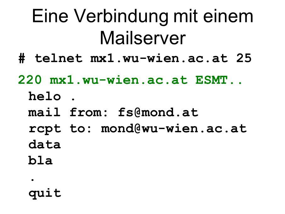 Eine Verbindung mit einem Mailserver # telnet mx1.wu-wien.ac.at 25 220 mx1.wu-wien.ac.at ESMT.. helo. mail from: fs@mond.at rcpt to: mond@wu-wien.ac.a