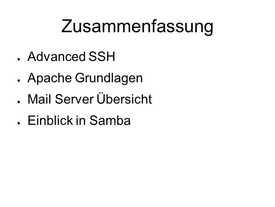 Zusammenfassung ● Advanced SSH ● Apache Grundlagen ● Mail Server Übersicht ● Einblick in Samba