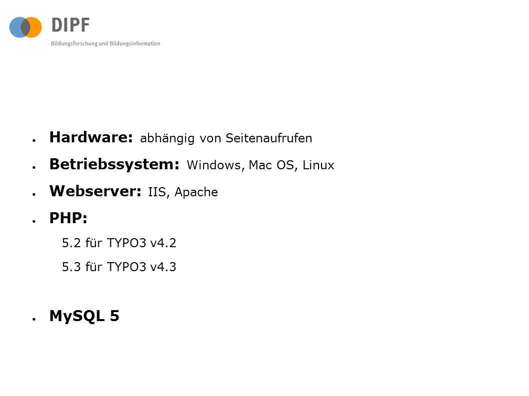 ● Hardware: abhängig von Seitenaufrufen ● Betriebssystem: Windows, Mac OS, Linux ● Webserver: IIS, Apache ● PHP: 5.2 für TYPO3 v4.2 5.3 für TYPO3 v4.3