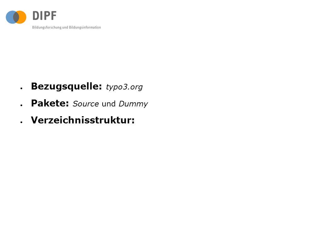 ● Bezugsquelle: typo3.org ● Pakete: Source und Dummy ● Verzeichnisstruktur: