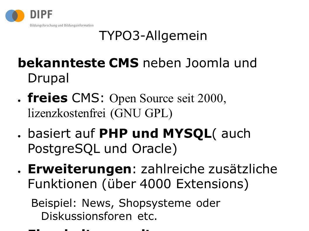 bekannteste CMS neben Joomla und Drupal ● freies CMS: Open Source seit 2000, lizenzkostenfrei (GNU GPL) ● basiert auf PHP und MYSQL( auch PostgreSQL und Oracle) ● Erweiterungen: zahlreiche zusätzliche Funktionen (über 4000 Extensions) Beispiel: News, Shopsysteme oder Diskussionsforen etc.