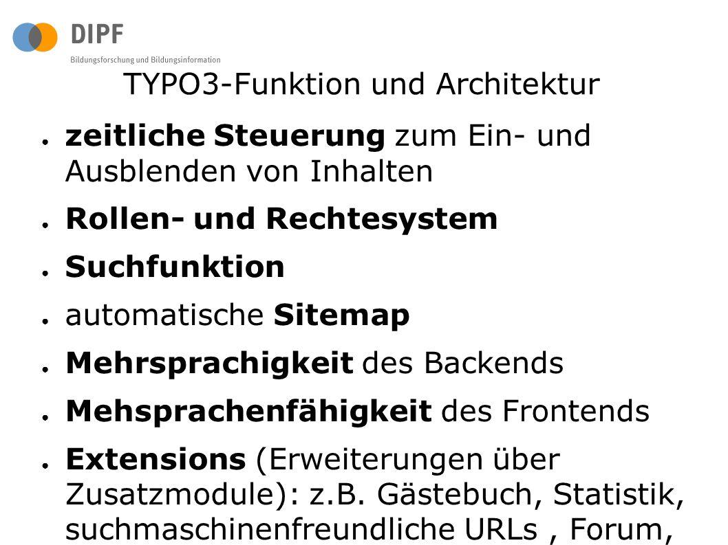 TYPO3-Funktion und Architektur ● zeitliche Steuerung zum Ein- und Ausblenden von Inhalten ● Rollen- und Rechtesystem ● Suchfunktion ● automatische Sit