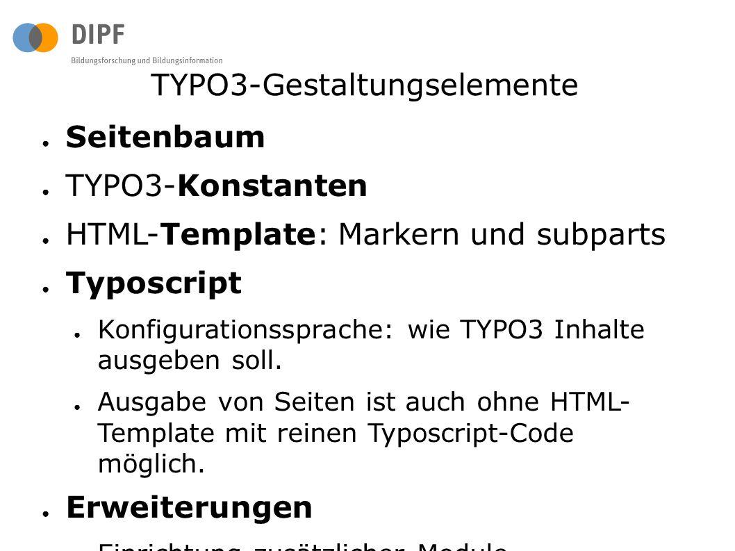 TYPO3-Gestaltungselemente ● Seitenbaum ● TYPO3-Konstanten ● HTML-Template: Markern und subparts ● Typoscript ● Konfigurationssprache: wie TYPO3 Inhalte ausgeben soll.