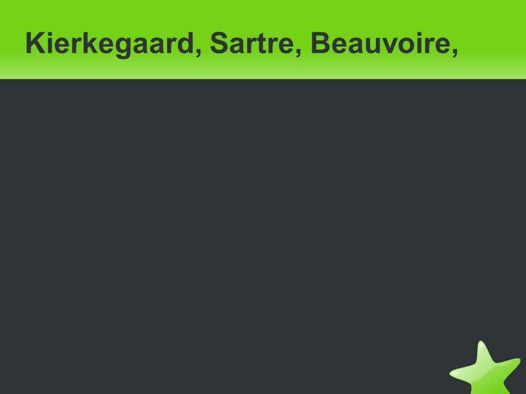 Kierkegaard, Sartre, Beauvoire,
