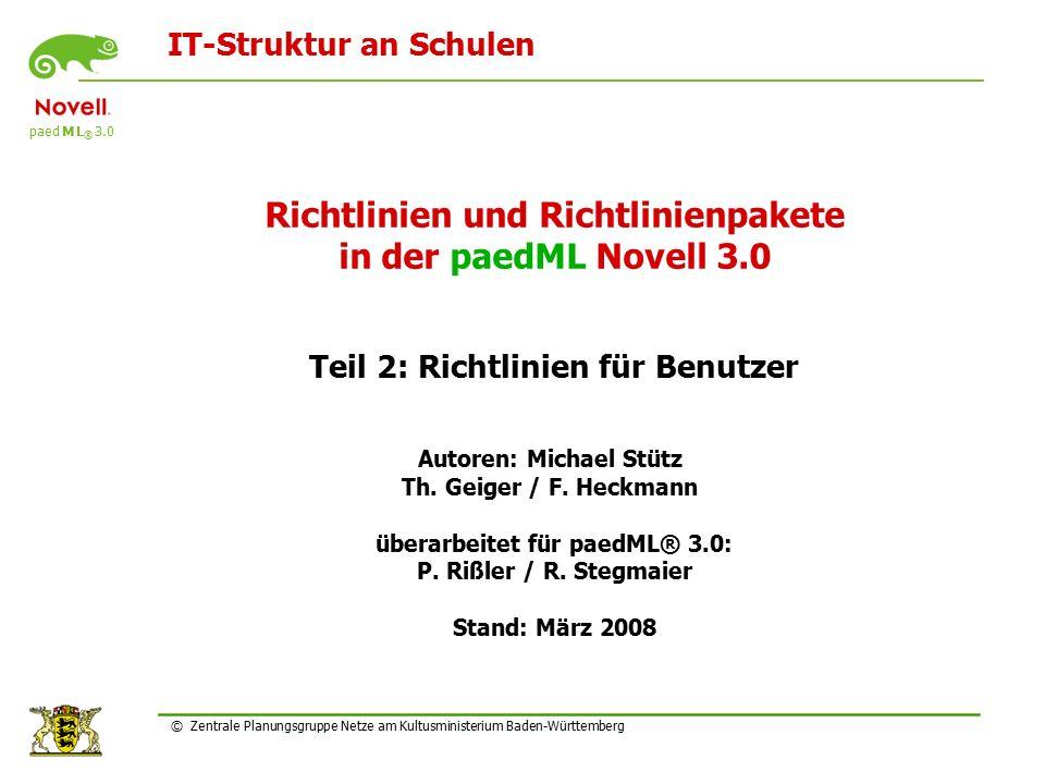 IT-Struktur an Schulen paed M L ® 3.0 © Zentrale Planungsgruppe Netze am Kultusministerium Baden-Württemberg Richtlinien und Richtlinienpakete in der paedML Novell 3.0 Teil 2: Richtlinien für Benutzer Autoren: Michael Stütz Th.