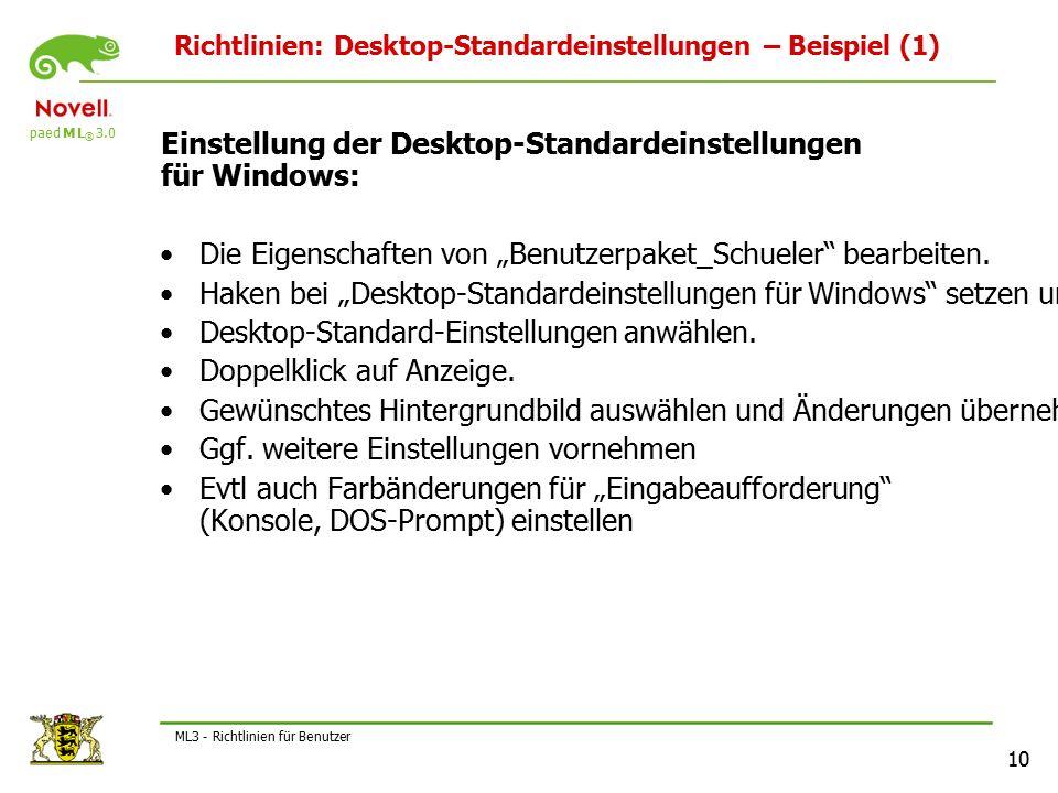 """paed M L ® 3.0 10 ML3 - Richtlinien für Benutzer Richtlinien: Desktop-Standardeinstellungen – Beispiel (1) Einstellung der Desktop-Standardeinstellungen für Windows: Die Eigenschaften von """"Benutzerpaket_Schueler bearbeiten."""