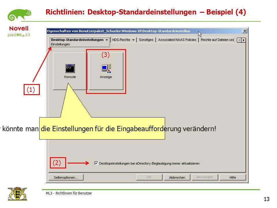 paed M L ® 3.0 13 ML3 - Richtlinien für Benutzer Richtlinien: Desktop-Standardeinstellungen – Beispiel (4) (2) (1) (3) Hier könnte man die Einstellungen für die Eingabeaufforderung verändern!