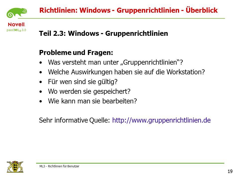 """paed M L ® 3.0 19 ML3 - Richtlinien für Benutzer Richtlinien: Windows - Gruppenrichtlinien - Überblick Teil 2.3: Windows - Gruppenrichtlinien Probleme und Fragen: Was versteht man unter """"Gruppenrichtlinien ."""