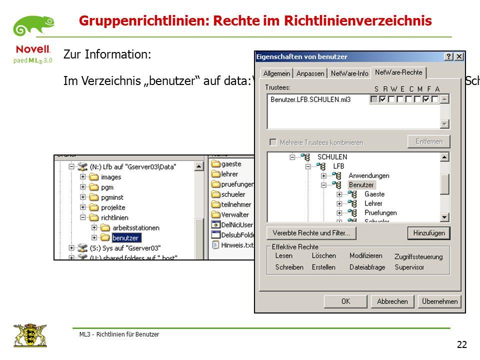 """paed M L ® 3.0 22 ML3 - Richtlinien für Benutzer Gruppenrichtlinien: Rechte im Richtlinienverzeichnis Zur Information: Im Verzeichnis """"benutzer auf data:\LFB\richtlinien haben alle Benutzer der Schule und alle Verwalter RF-Rechte!"""