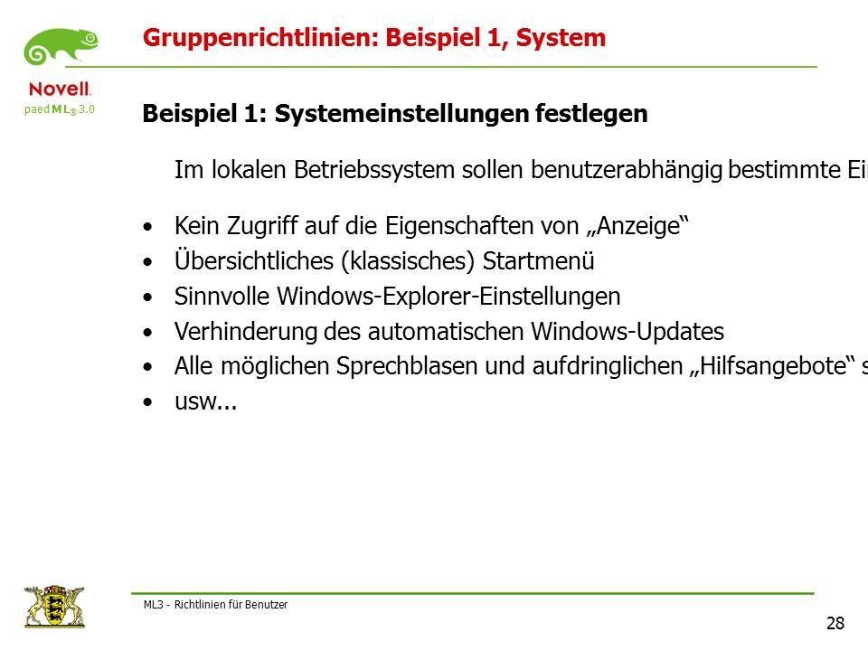 """paed M L ® 3.0 28 ML3 - Richtlinien für Benutzer Gruppenrichtlinien: Beispiel 1, System Beispiel 1: Systemeinstellungen festlegen Im lokalen Betriebssystem sollen benutzerabhängig bestimmte Einstellungen """"erzwungen werden, z."""