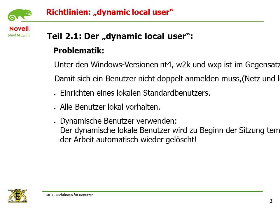 """paed M L ® 3.0 3 ML3 - Richtlinien für Benutzer Richtlinien: """"dynamic local user Teil 2.1: Der """"dynamic local user : Problematik: Unter den Windows-Versionen nt4, w2k und wxp ist im Gegensatz zu w9x eine lokale Anmeldung notwendig."""