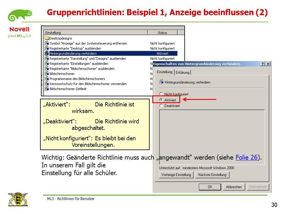 """paed M L ® 3.0 30 ML3 - Richtlinien für Benutzer Gruppenrichtlinien: Beispiel 1, Anzeige beeinflussen (2) """"Aktiviert : Die Richtlinie ist wirksam."""