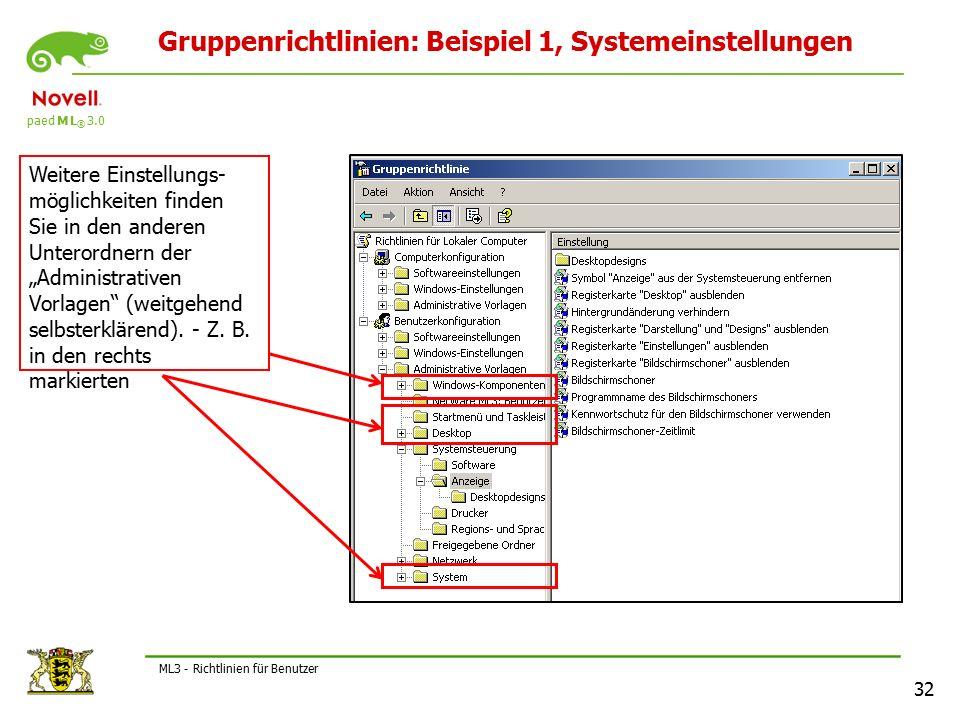 """paed M L ® 3.0 32 ML3 - Richtlinien für Benutzer Gruppenrichtlinien: Beispiel 1, Systemeinstellungen Weitere Einstellungs- möglichkeiten finden Sie in den anderen Unterordnern der """"Administrativen Vorlagen (weitgehend selbsterklärend)."""