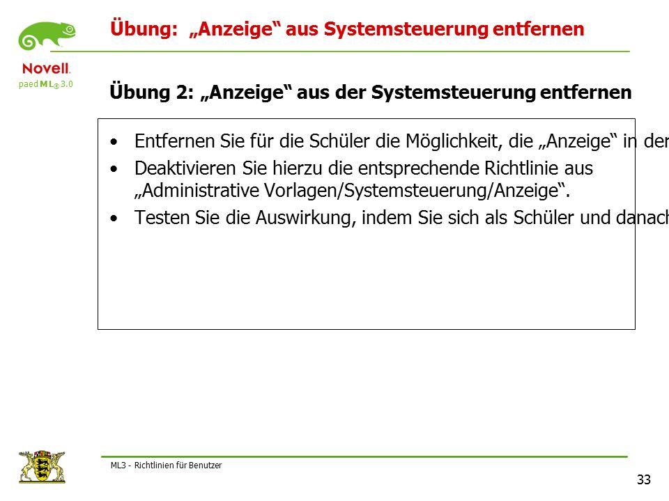 """paed M L ® 3.0 33 ML3 - Richtlinien für Benutzer Übung: """"Anzeige aus Systemsteuerung entfernen Übung 2: """"Anzeige aus der Systemsteuerung entfernen Entfernen Sie für die Schüler die Möglichkeit, die """"Anzeige in der Systemsteuerung aufzurufen und damit dort Einstellungen vorzunehmen."""