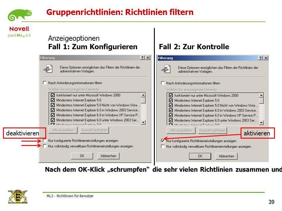 """paed M L ® 3.0 39 ML3 - Richtlinien für Benutzer Gruppenrichtlinien: Richtlinien filtern Anzeigeoptionen Fall 1: Zum KonfigurierenFall 2: Zur Kontrolle Nach dem OK-Klick """"schrumpfen die sehr vielen Richtlinien zusammen und man sieht, wo Richtlinien aktiviert worden sind."""