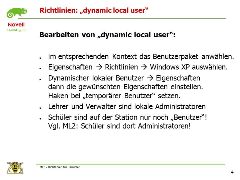 """paed M L ® 3.0 4 ML3 - Richtlinien für Benutzer Richtlinien: """"dynamic local user Bearbeiten von """"dynamic local user : ● im entsprechenden Kontext das Benutzerpaket anwählen."""