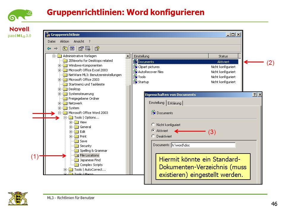 paed M L ® 3.0 46 ML3 - Richtlinien für Benutzer Gruppenrichtlinien: Word konfigurieren (2) (1) (3) Hiermit könnte ein Standard- Dokumenten-Verzeichnis (muss existieren) eingestellt werden.
