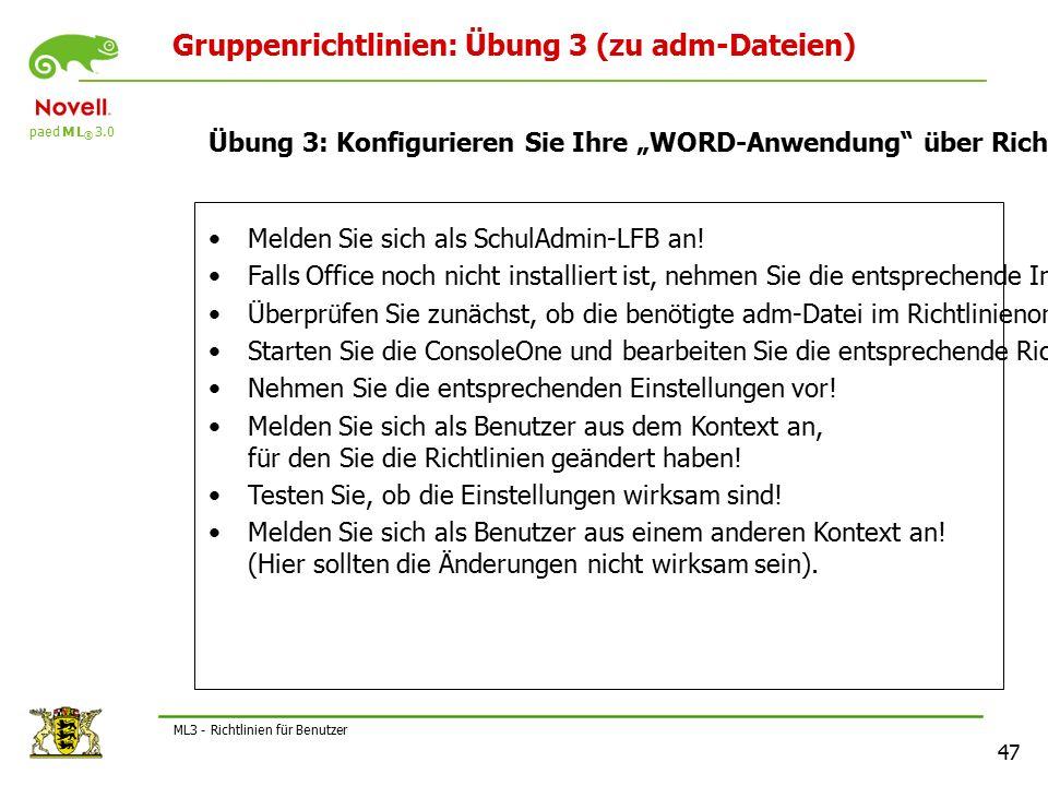paed M L ® 3.0 47 ML3 - Richtlinien für Benutzer Gruppenrichtlinien: Übung 3 (zu adm-Dateien) Melden Sie sich als SchulAdmin-LFB an.