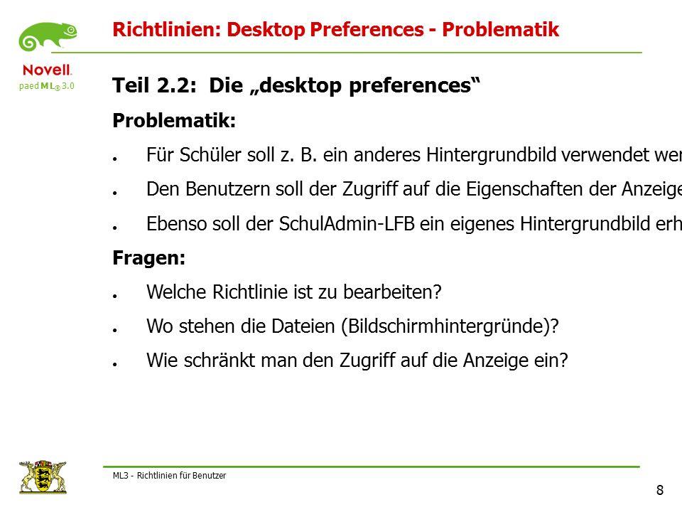 """paed M L ® 3.0 8 ML3 - Richtlinien für Benutzer Richtlinien: Desktop Preferences - Problematik Teil 2.2: Die """"desktop preferences Problematik: ● Für Schüler soll z."""