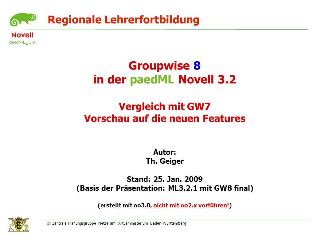 Regionale Lehrerfortbildung © Zentrale Planungsgruppe Netze am Kultusministerium Baden-Württemberg Groupwise 8 in der paedML Novell 3.2 Vergleich mit GW7 Vorschau auf die neuen Features Autor: Th.