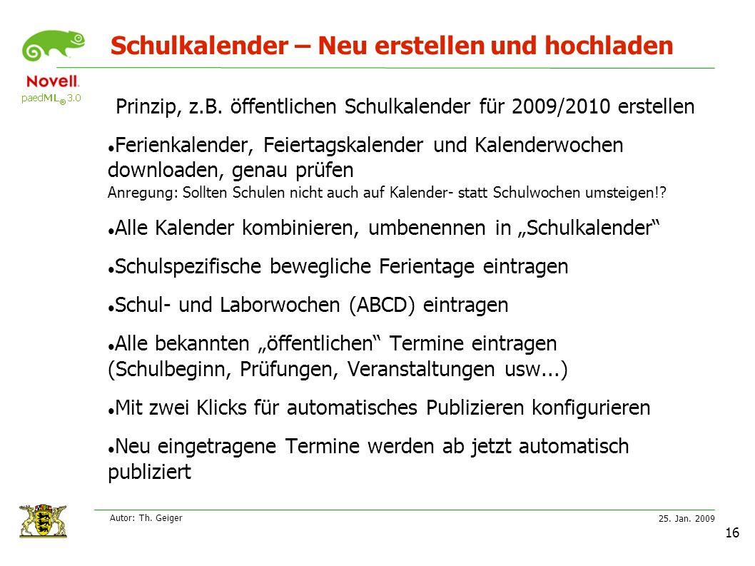25. Jan. 2009 Autor: Th. Geiger 16 Schulkalender – Neu erstellen und hochladen Prinzip, z.B.
