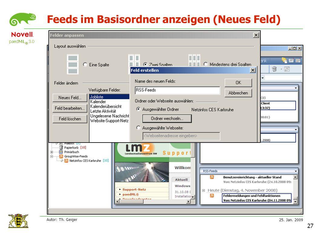 25. Jan. 2009 Autor: Th. Geiger 27 Feeds im Basisordner anzeigen (Neues Feld)