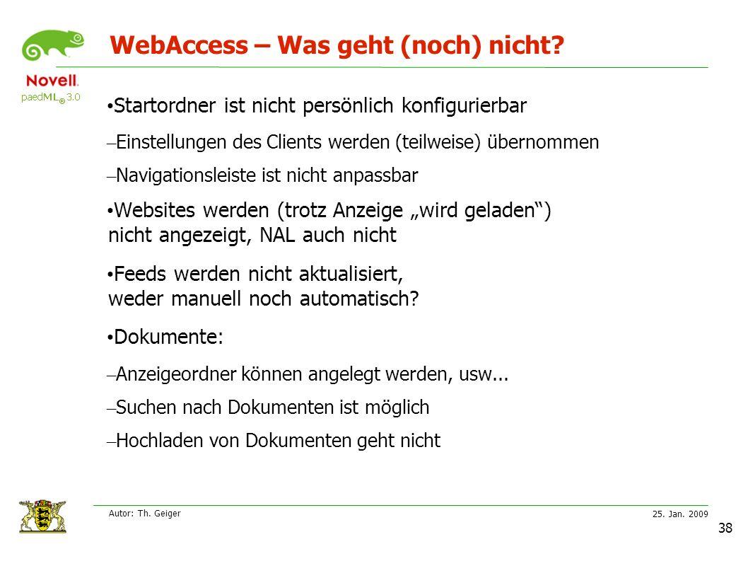 25. Jan. 2009 Autor: Th. Geiger 38 WebAccess – Was geht (noch) nicht.