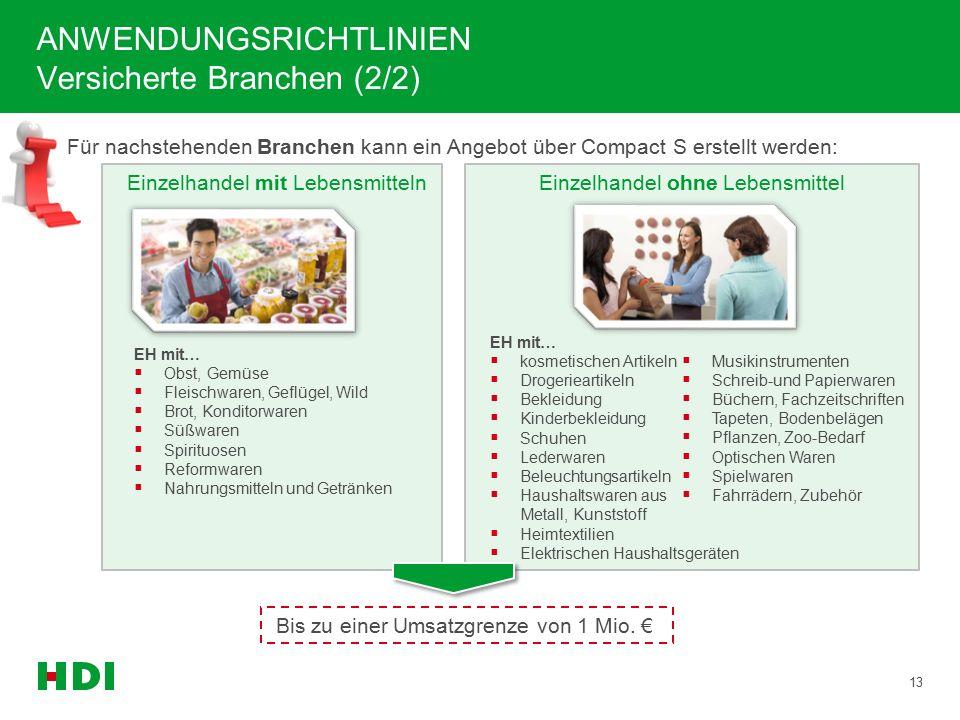 Für nachstehenden Branchen kann ein Angebot über Compact S erstellt werden: ANWENDUNGSRICHTLINIEN Versicherte Branchen (2/2) 13 Bis zu einer Umsatzgrenze von 1 Mio.