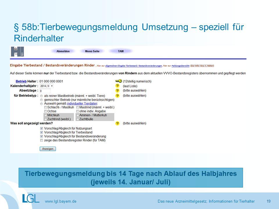 www.lgl.bayern.de § 58b:Tierbewegungsmeldung Umsetzung – speziell für Rinderhalter Das neue Arzneimittelgesetz; Informationen für Tierhalter Tierbewegungsmeldung bis 14 Tage nach Ablauf des Halbjahres (jeweils 14.