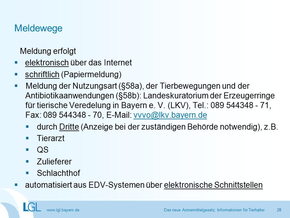 www.lgl.bayern.de Meldewege Meldung erfolgt  elektronisch über das Internet  schriftlich (Papiermeldung)  Meldung der Nutzungsart (§58a), der Tierbewegungen und der Antibiotikaanwendungen (§58b): Landeskuratorium der Erzeugerringe für tierische Veredelung in Bayern e.
