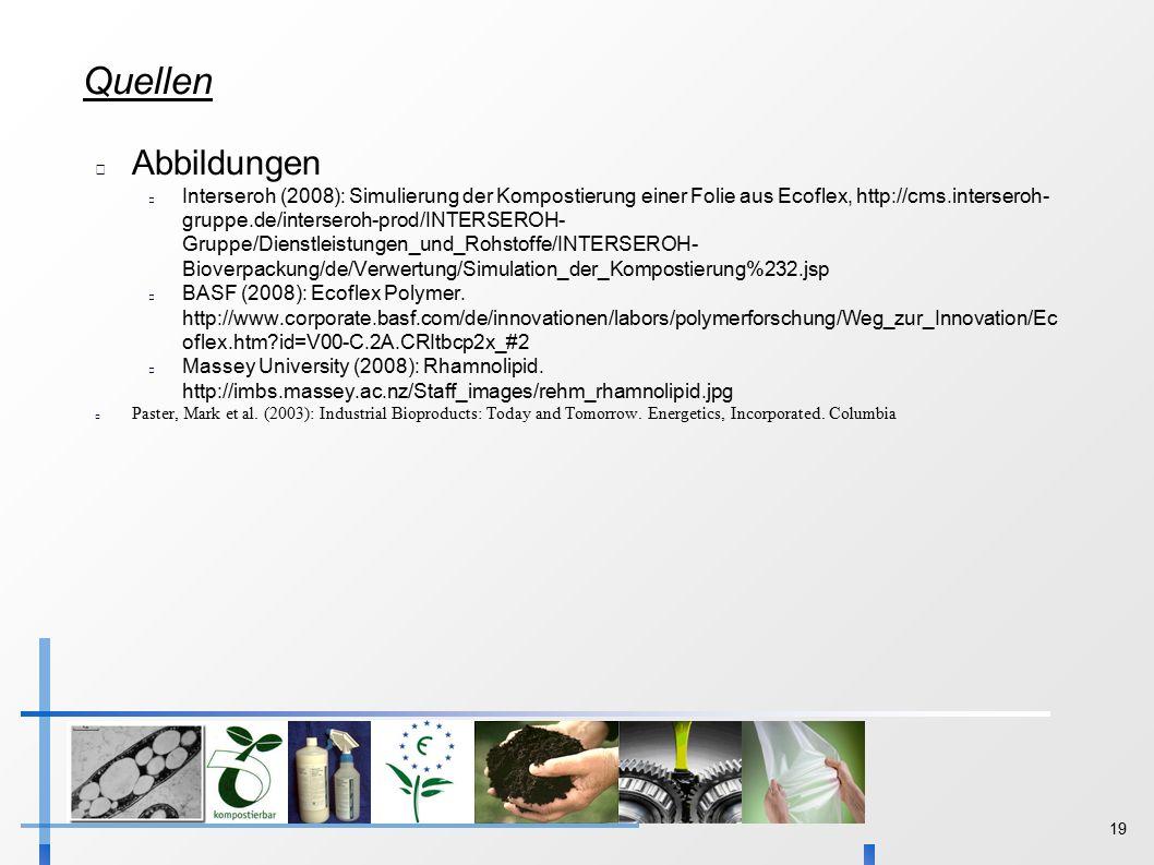 19 Quellen Abbildungen Interseroh (2008): Simulierung der Kompostierung einer Folie aus Ecoflex, http://cms.interseroh- gruppe.de/interseroh-prod/INTERSEROH- Gruppe/Dienstleistungen_und_Rohstoffe/INTERSEROH- Bioverpackung/de/Verwertung/Simulation_der_Kompostierung%232.jsp BASF (2008): Ecoflex Polymer.