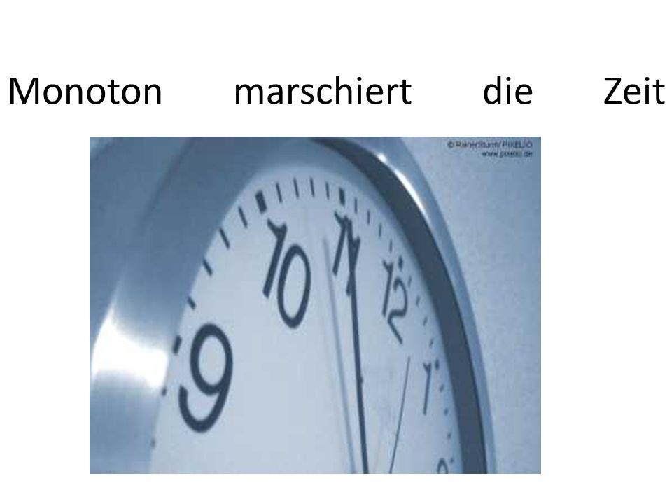 Monoton marschiert die Zeit