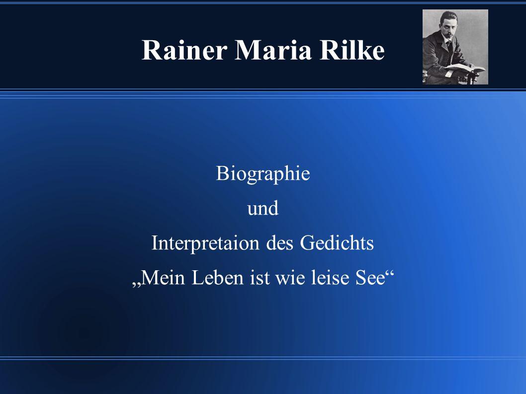 """Rainer Maria Rilke Biographie und Interpretaion des Gedichts """"Mein Leben ist wie leise See"""