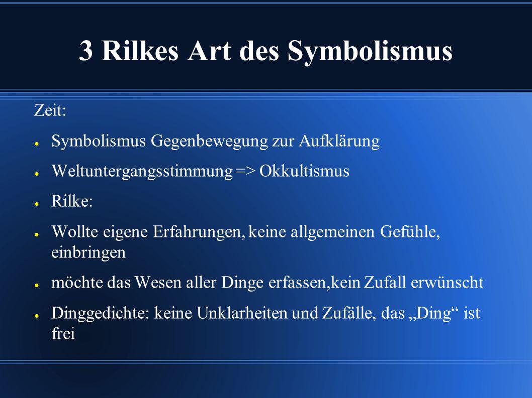 3 Rilkes Art des Symbolismus Zeit: ● Symbolismus Gegenbewegung zur Aufklärung ● Weltuntergangsstimmung => Okkultismus ● Rilke: ● Wollte eigene Erfahru