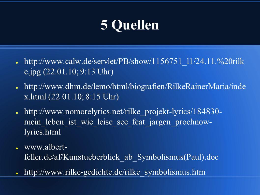 5 Quellen ● http://www.calw.de/servlet/PB/show/1156751_l1/24.11.%20rilk e.jpg (22.01.10; 9:13 Uhr) ● http://www.dhm.de/lemo/html/biografien/RilkeRaine