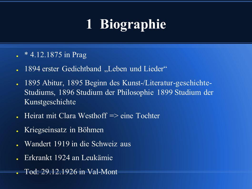 """1 Biographie ● * 4.12.1875 in Prag ● 1894 erster Gedichtband """"Leben und Lieder"""" ● 1895 Abitur, 1895 Beginn des Kunst-/Literatur-geschichte- Studiums,"""