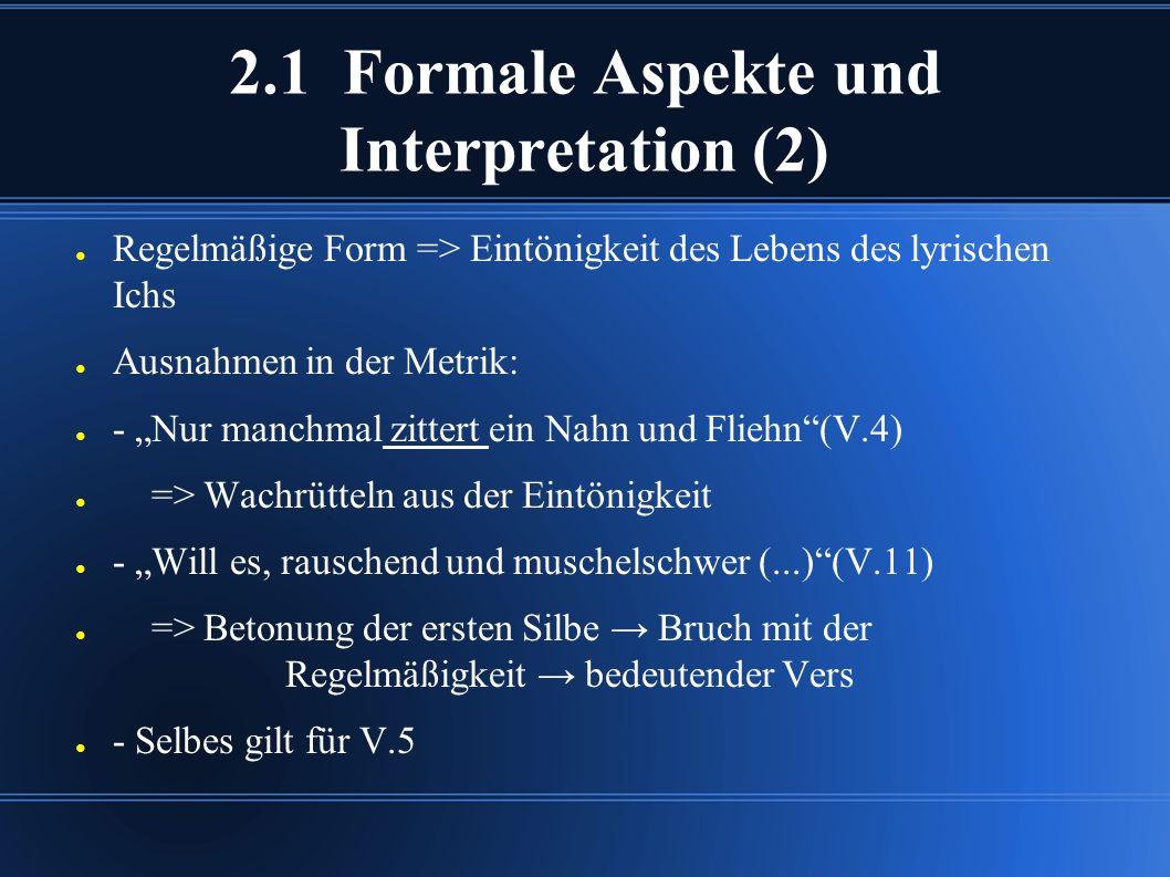 """2.1 Formale Aspekte und Interpretation (2) ● Regelmäßige Form => Eintönigkeit des Lebens des lyrischen Ichs ● Ausnahmen in der Metrik: ● - """"Nur manchm"""