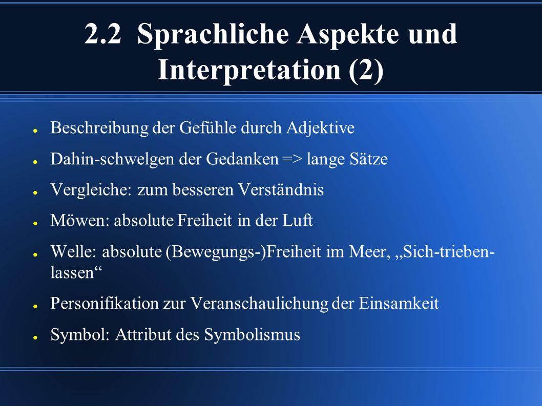 2.2 Sprachliche Aspekte und Interpretation (2) ● Beschreibung der Gefühle durch Adjektive ● Dahin-schwelgen der Gedanken => lange Sätze ● Vergleiche: