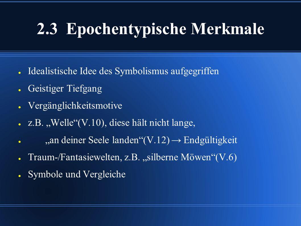 """2.3 Epochentypische Merkmale ● Idealistische Idee des Symbolismus aufgegriffen ● Geistiger Tiefgang ● Vergänglichkeitsmotive ● z.B. """"Welle""""(V.10), die"""