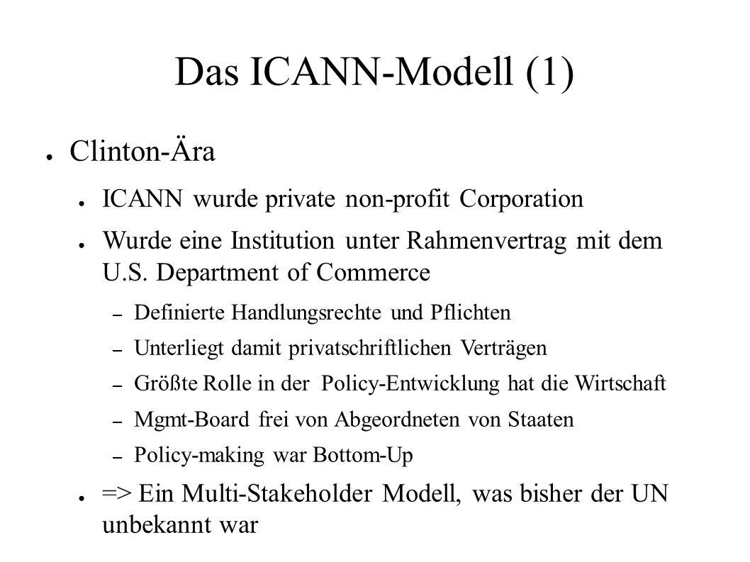 Das ICANN-Modell (1) ● Clinton-Ära ● ICANN wurde private non-profit Corporation ● Wurde eine Institution unter Rahmenvertrag mit dem U.S. Department o